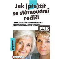 Jak (pře)žít se stárnoucími rodiči - Elektronická kniha