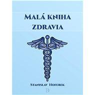 Malá kniha zdravia - Stanislav Hoferek