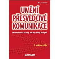 Umění přesvědčivé komunikace - James Borg