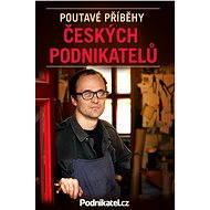 Poutavé příběhy českých podnikatelů - Elektronická kniha -   Kolektiv ů - Podnikatel.cz