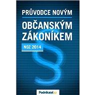 Průvodce novým občanským zákoníkem - Elektronická kniha -   Kolektiv ů - Podnikatel.cz