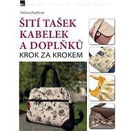 Šití tašek, kabelek a doplňků – krok za krokem - Digital Magazine