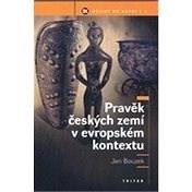 Pravěk českých zemí v evropském kontextu - PhDr. Jan Bouzek DrSc.