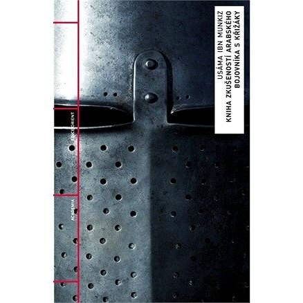 Kniha zkušeností arabského bojovníka s křižáky - Usáma Ibn Munkiz