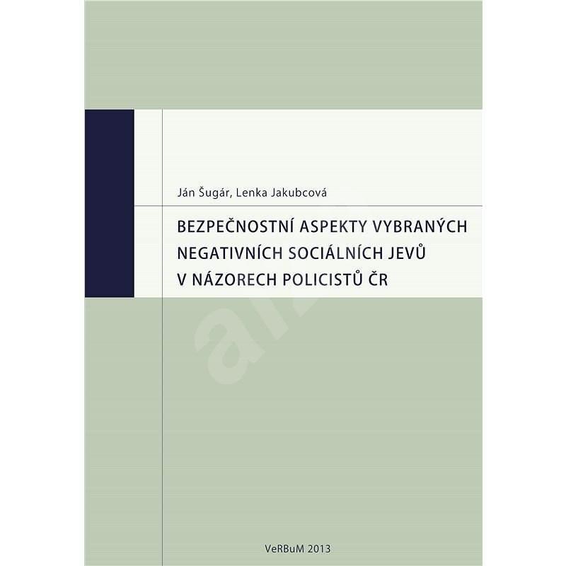 Bezpečnostní aspekty vybraných negativních sociálních jevů v názorech policistů ČR - Ján Šugár