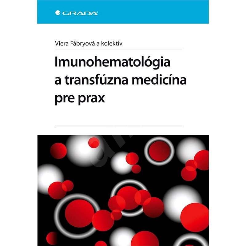 Imunohematológia a transfúzna medicína pre prax - kolektiv a