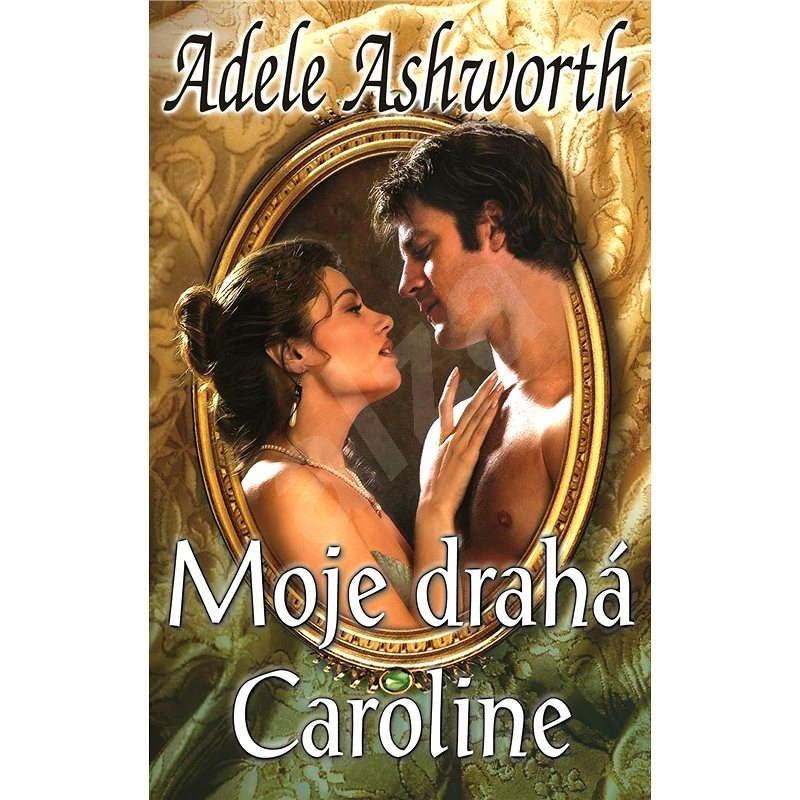Moje drahá Caroline - Adele Ashworth