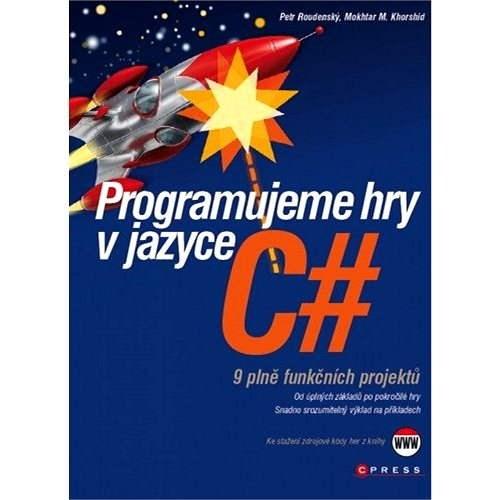 Programujeme hry v jazyce C# - Petr Roudenský