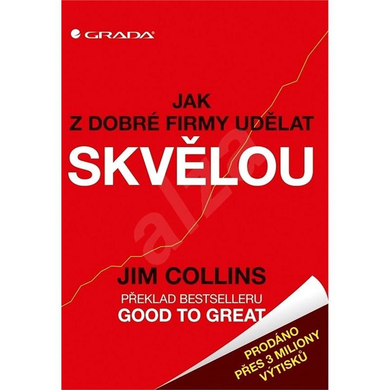 Jak z dobré firmy udělat skvělou - Jim Collins