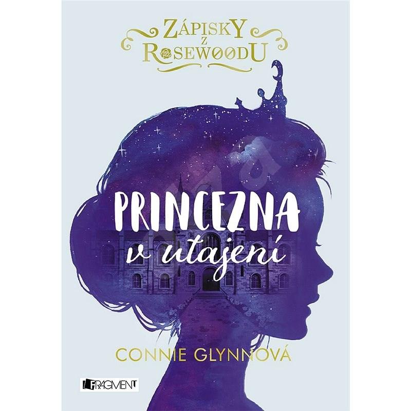 Zápisky z Rosewoodu - Princezna v utajení - Connie Glynnová