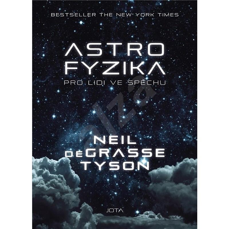 Astrofyzika pro lidi ve spěchu - Neil deGrasse Tyson