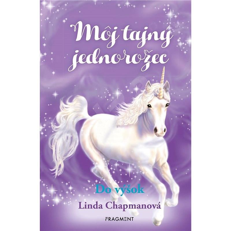 Môj tajný jednorožec 3: Do výšok - Linda Chapmanová