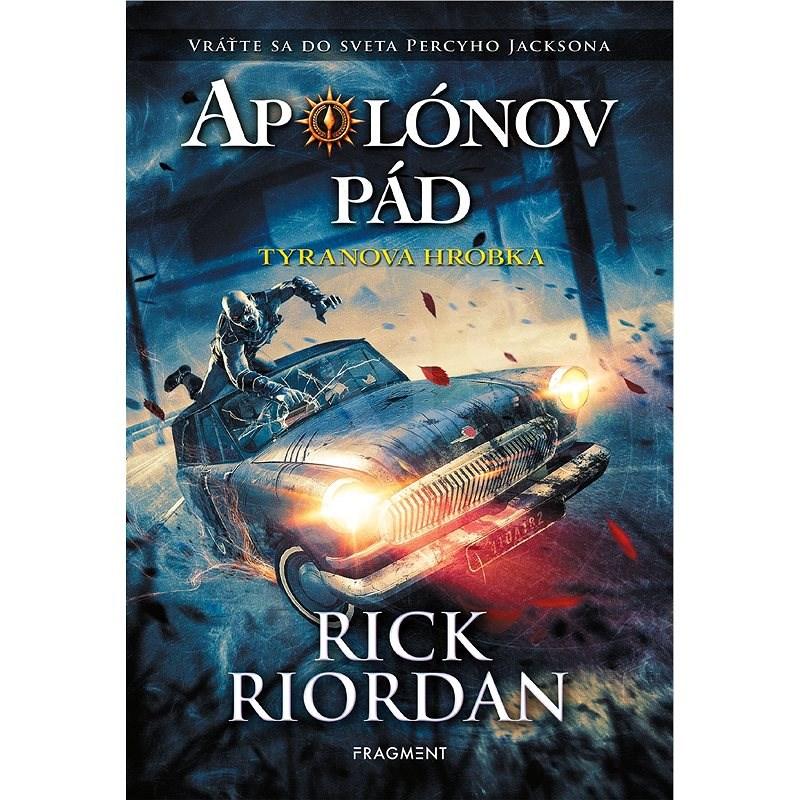 Apolónov pád 4 - Tyranova hrobka - Rick Riordan