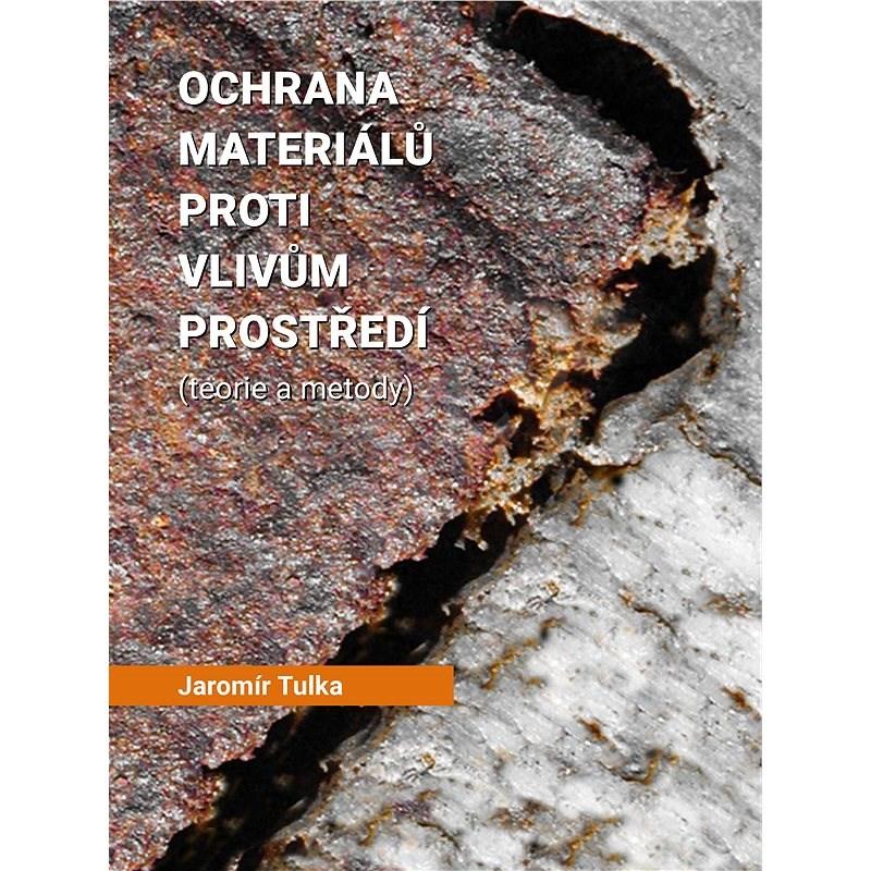 Ochrana materiálů proti vlivům prostředí - Ing. Jaromír Tulka CSc.