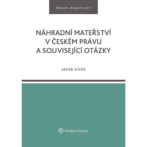 Náhradní mateřství v českém právu a související otázky - Jakub  Sivák