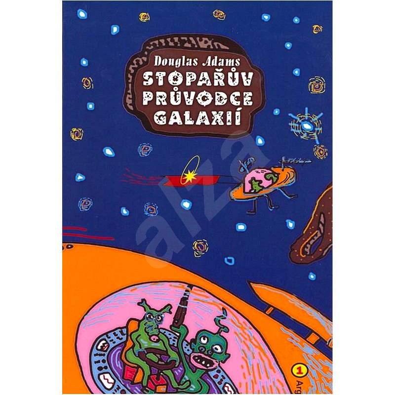 Stopařův průvodce Galaxií - Douglas Adams