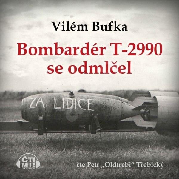 Bombardér T-2990 se odmlčel - Vilém Bufka