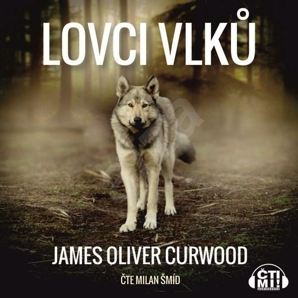 Lovci vlků - James Oliver Curwood