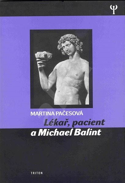 Lékař, pacient a Michael Balint - Mgr. Martina Pačesová