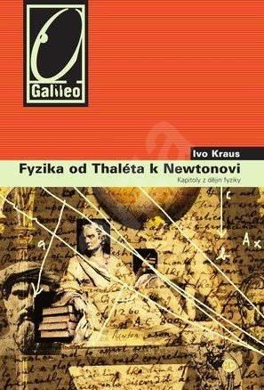 Fyzika od Tháleta k Newtonovi - Prof. RNDr. Ivo Kraus DrSc.