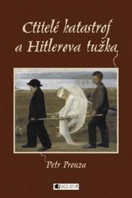 Ctitelé katastrof a Hitlerova tužka - Petr Prouza