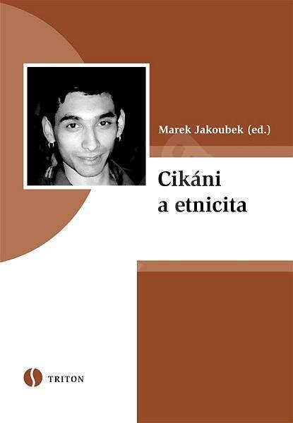 Cikáni a etnicita - Marek Jakoubek
