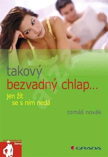 Takový bezvadný chlap jen žít se s ním nedá - Tomáš Novák