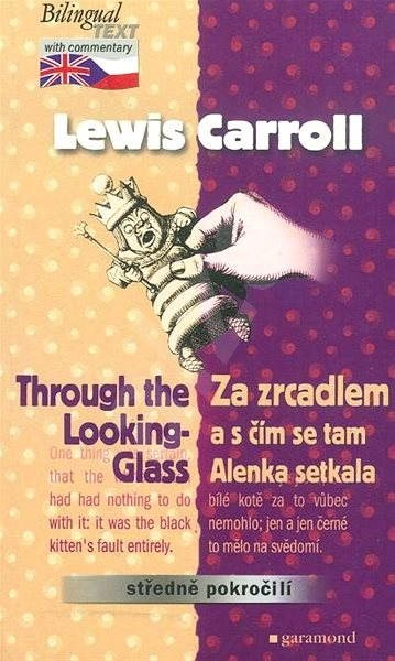 Za zrcadlem a s čím se tam Alenka setkala / Trough the Looking Glass - Lewis Carroll