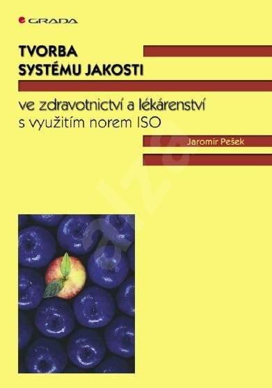 Tvorba systému jakosti ve zdravotnictví a lékárenství - Jaromír Pešek