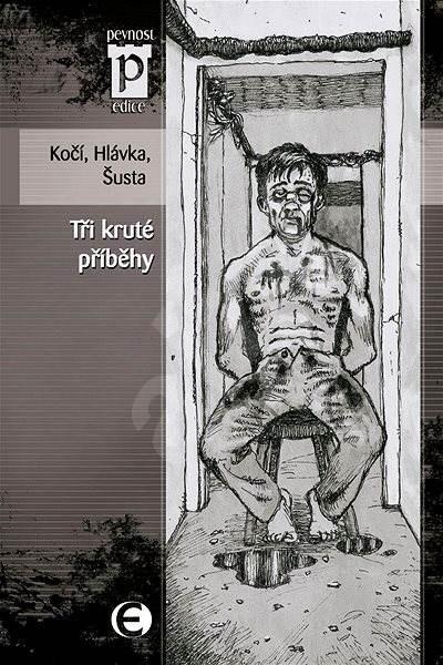 Tři kruté příběhy - Jan Hlávka