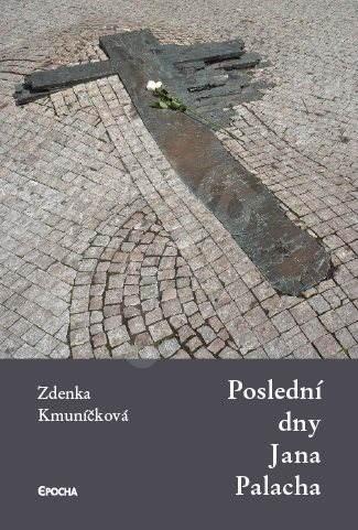 Poslední dny Jana Palacha - Zdenka Kmuníčková