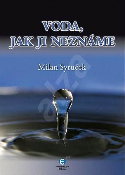 Voda, jak ji neznáte - Milan Syruček