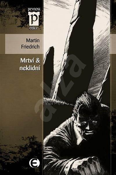 Mrtví & neklidní - Martin Friedrich