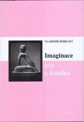 Imaginace, hra a komika - Vladimír Borecký