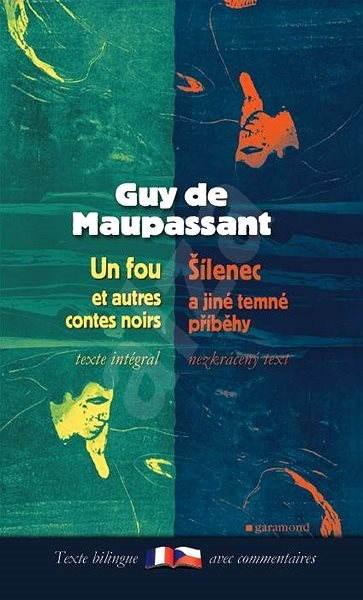 Šílenec a jiné temné příběhy / Un Fou et autres contes noirs - Guy de Maupassant