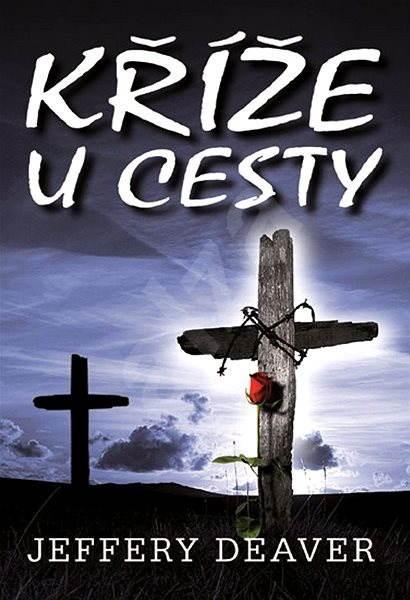 Kříže u cesty - Jeffery Deaver