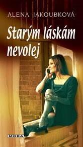 Starým láskám nevolej - Alena Jakoubková