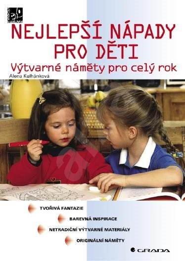 Nejlepší nápady pro děti - Alena Kulhánková