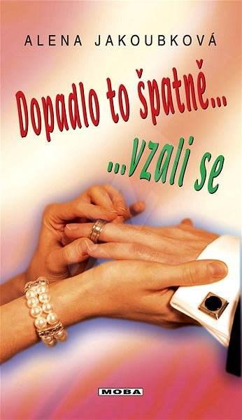 Dopadlo to špatně, vzali se... - Alena Jakoubková