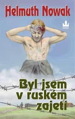 Byl jsem v ruském zajetí - Helmuth Nowak