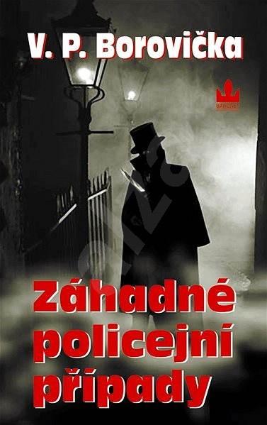 Záhadné policejní případy - V.P. Borovička