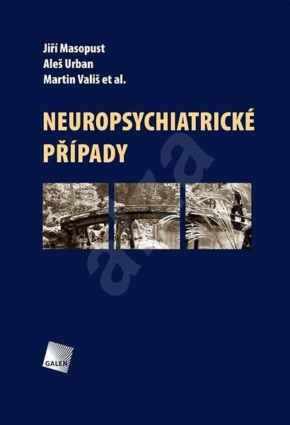 Neuropsychiatrické případy - Jiří Masopust  Aleš Urban  Martin Vališ