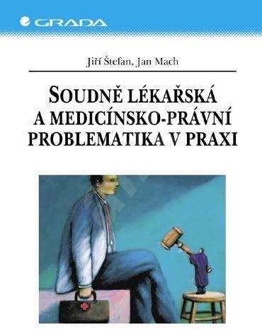 Soudně lékařská a medicínsko-právní problematika v praxi - Jiří Štefan