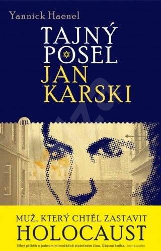 Tajný posel Jan Karski - Yannick Haenel