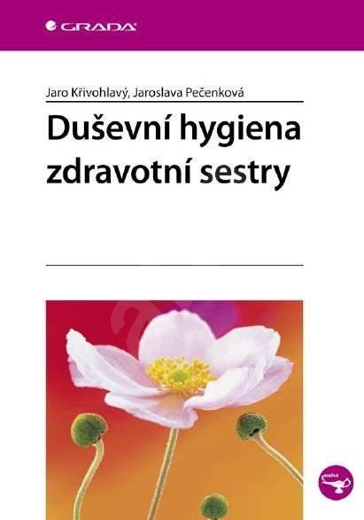 Duševní hygiena zdravotní sestry - Jaro Křivohlavý