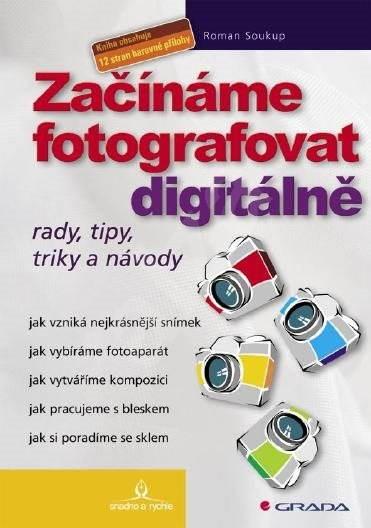 Začínáme fotografovat digitálně - Roman Soukup