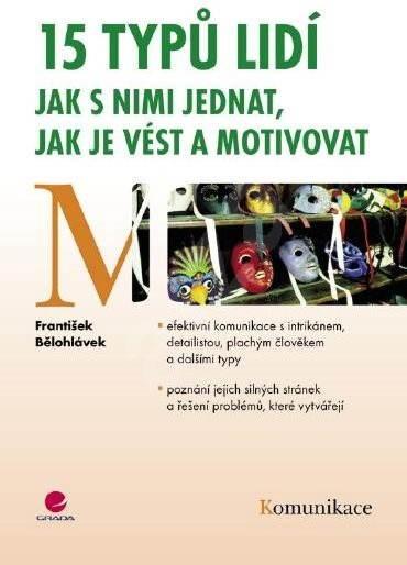 15 typů lidí - jak s nimi jednat, jak je vést a motivovat - František Bělohlávek