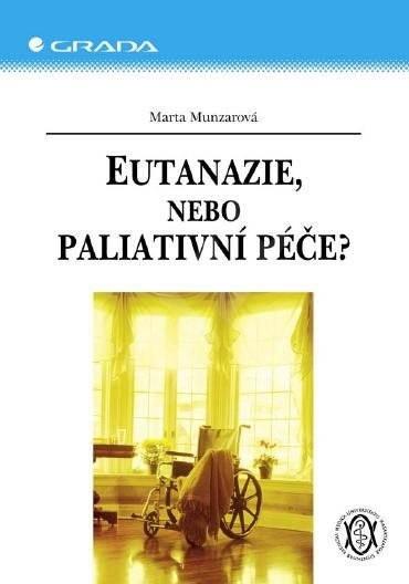 Eutanazie, nebo paliativní péče? - Marta Munzarová
