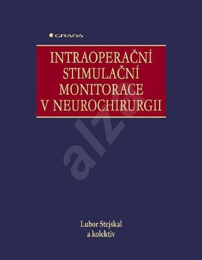 Intraoperační stimulační monitorace v neurochirurgii - Lubor Stejskal