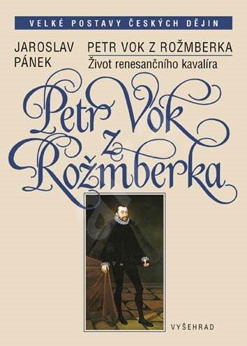 Petr Vok z Rožmberka - Prof. PhDr.  Jaroslav Pánek DrSc.